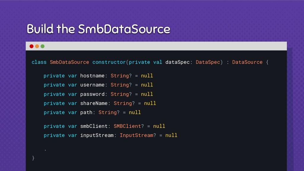 Build the SmbDataSource class SmbDataSource con...