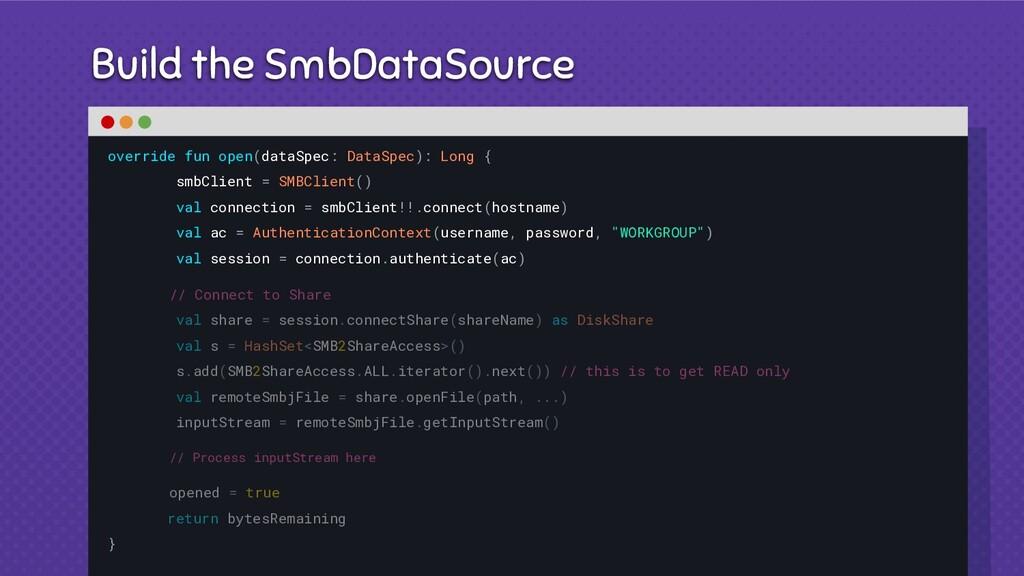 Build the SmbDataSource override fun open(dataS...