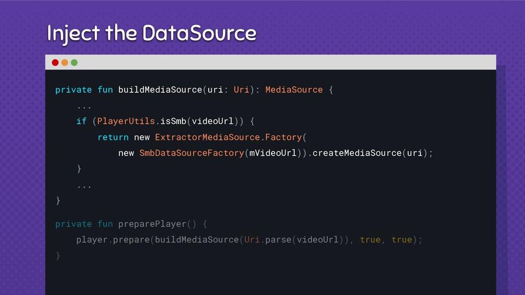 Inject the DataSource private fun buildMediaSou...