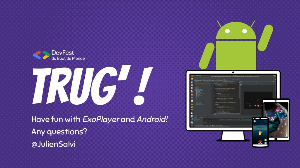 Trug' ! Have fun with ExoPlayer and Android! An...