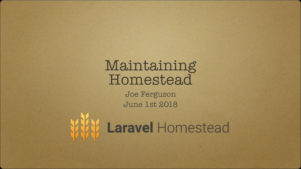 Maintaining Homestead Joe Ferguson June 1st 2018