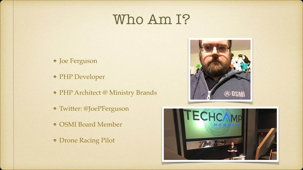 Who Am I? Joe Ferguson PHP Developer PHP Archit...