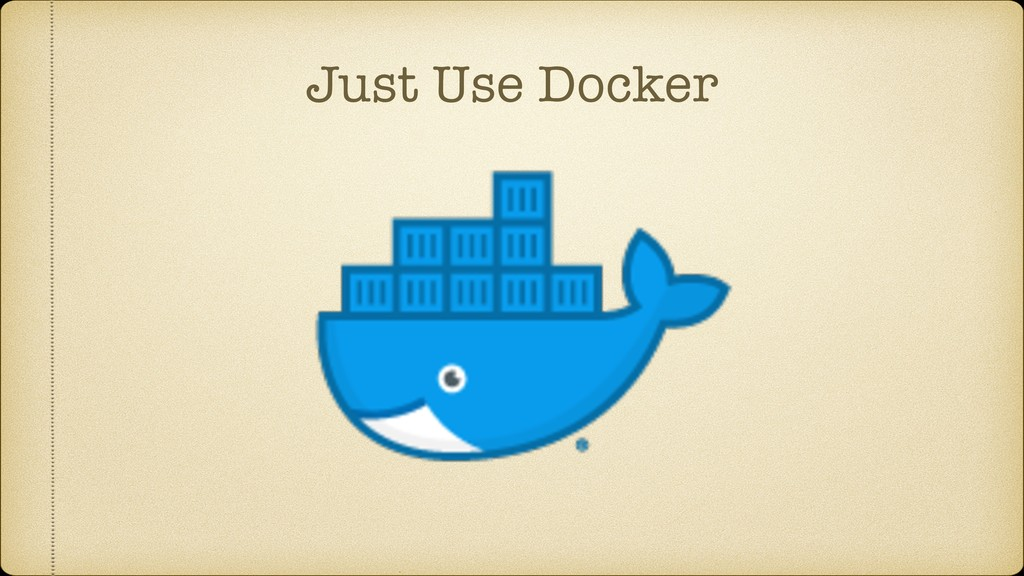 Just Use Docker