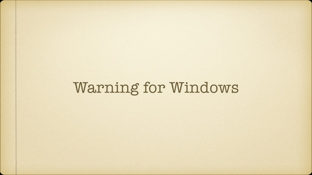 Warning for Windows