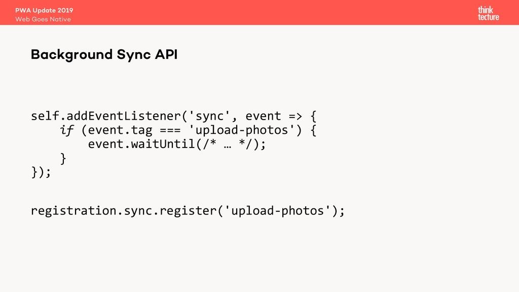 self.addEventListener('sync', event => { if (ev...