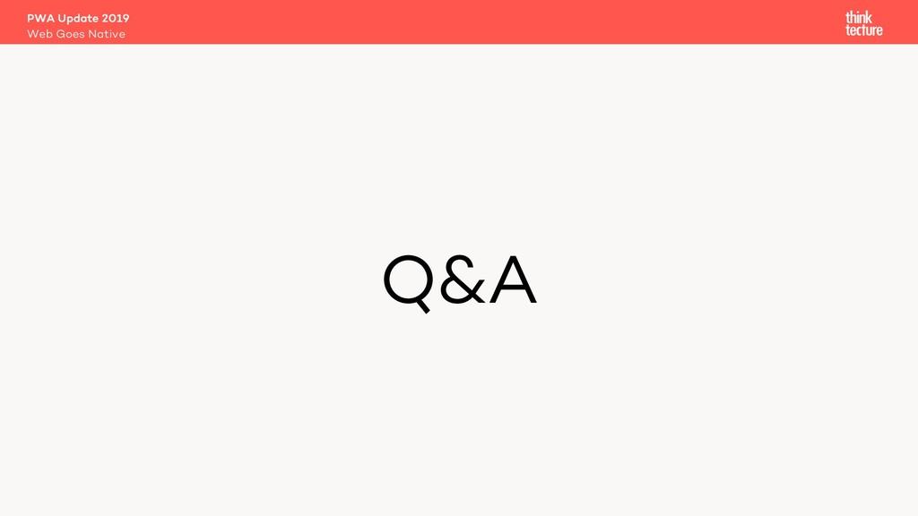 Q&A PWA Update 2019 Web Goes Native