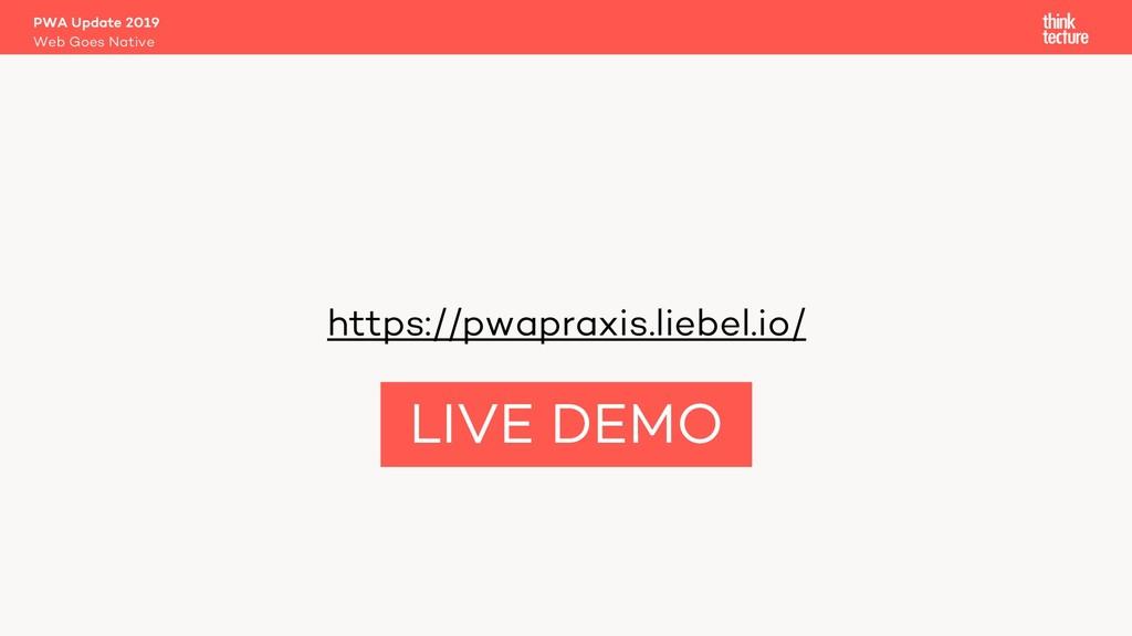 https://pwapraxis.liebel.io/ PWA Update 2019 We...