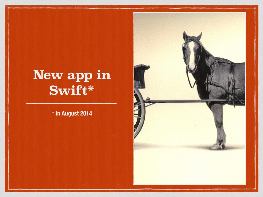 New app in Swift* * in August 2014
