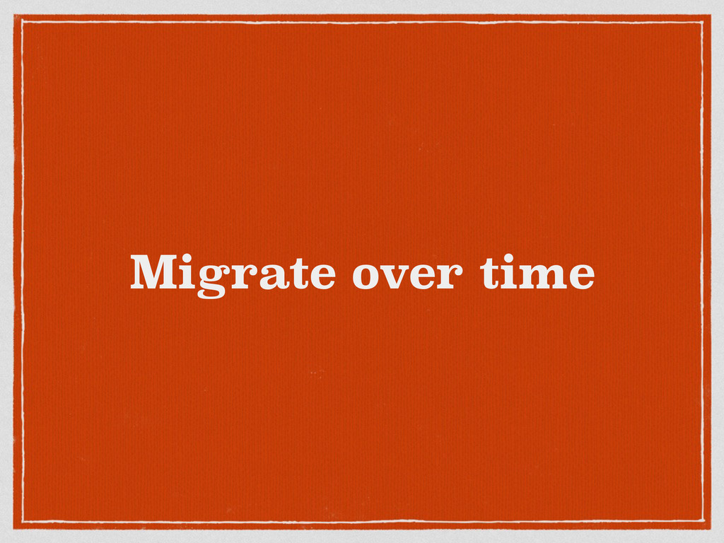 Migrate over time