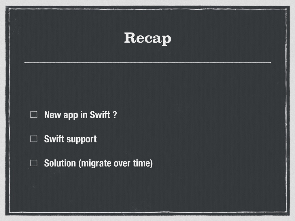 Recap New app in Swift ? Swift support Solution...