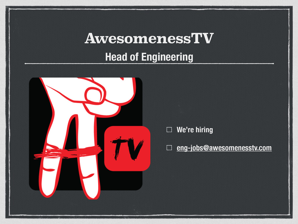 AwesomenessTV We're hiring eng-jobs@awesomeness...