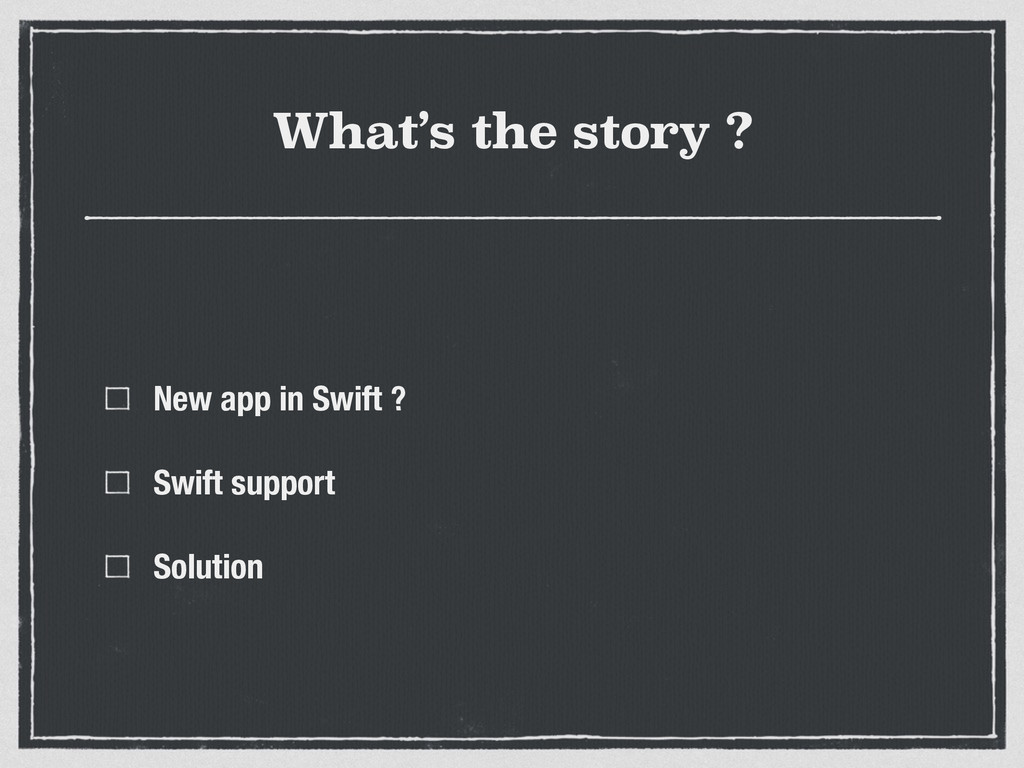 What's the story ? New app in Swift ? Swift sup...