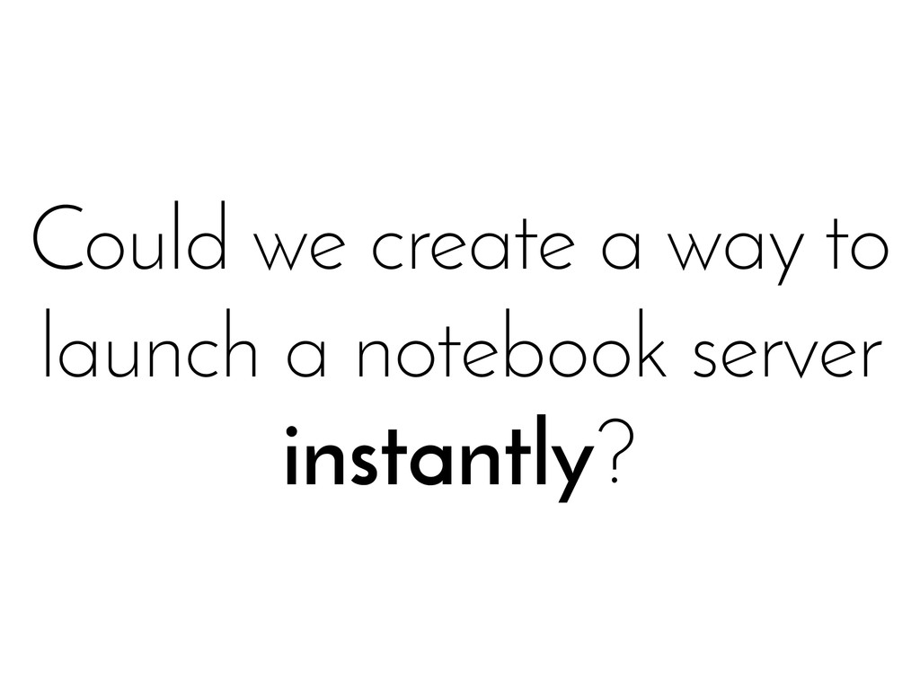 Could we create a way to launch a notebook serv...