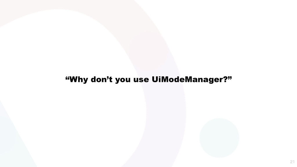 """""""Why don't you use UiModeManager?"""""""