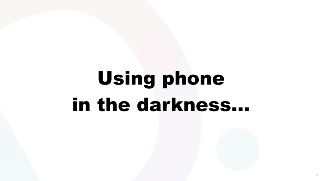 Using phone in the darkness…
