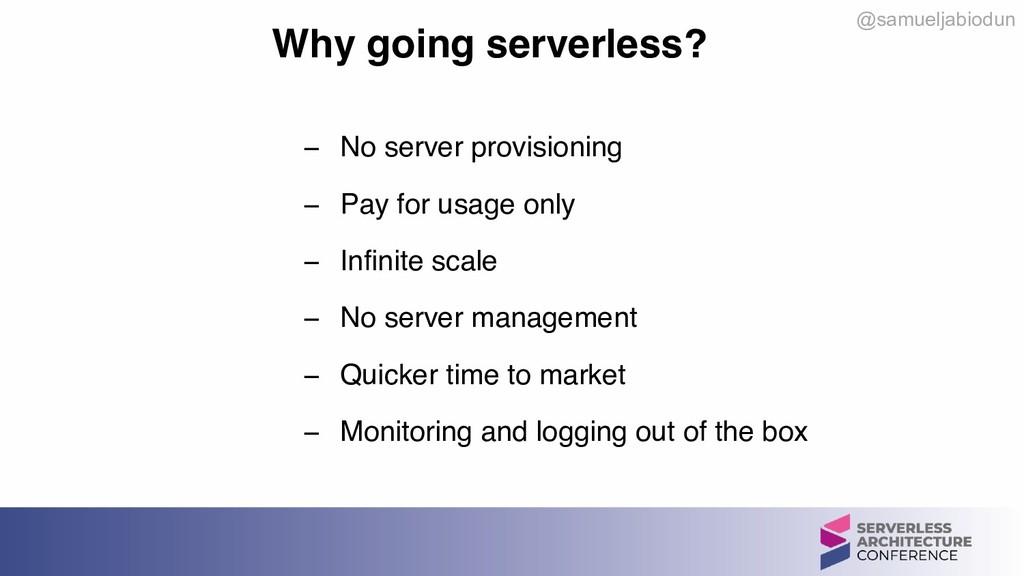 @samueljabiodun Why going serverless? − No serv...