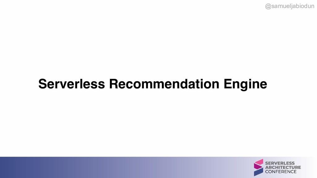 @samueljabiodun Serverless Recommendation Engine