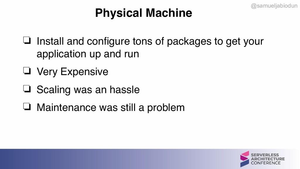 @samueljabiodun Physical Machine ❏ Install and ...