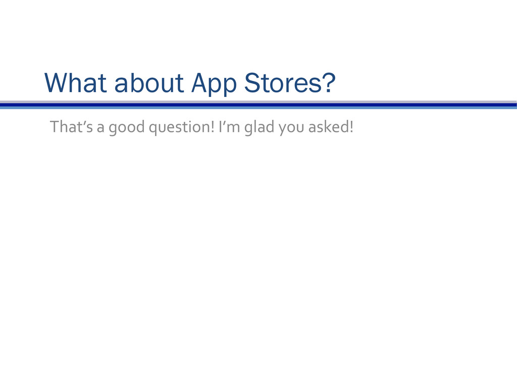 What about App Stores? That's	