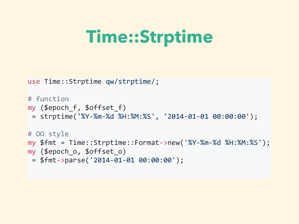use Time::Strptime qw/strptime/; # function my ...