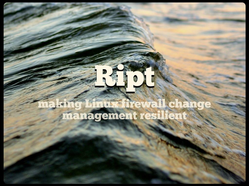 Ript making Linux firewall change management re...