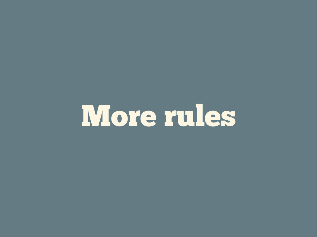 More rules
