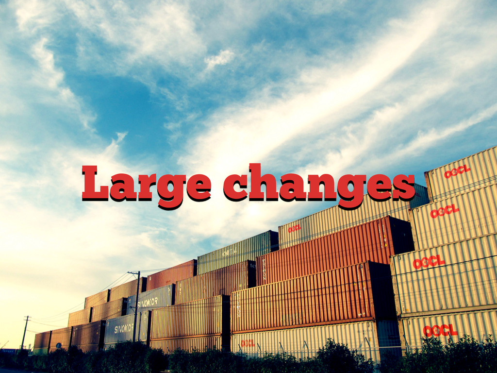 Large changes