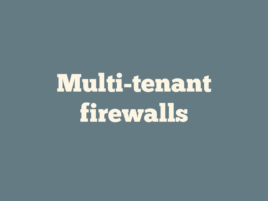 Multi-tenant firewalls