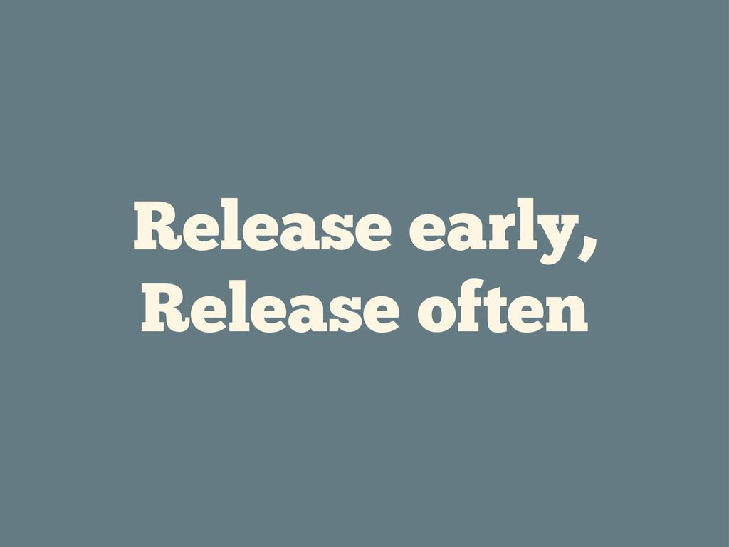 Release early, Release often