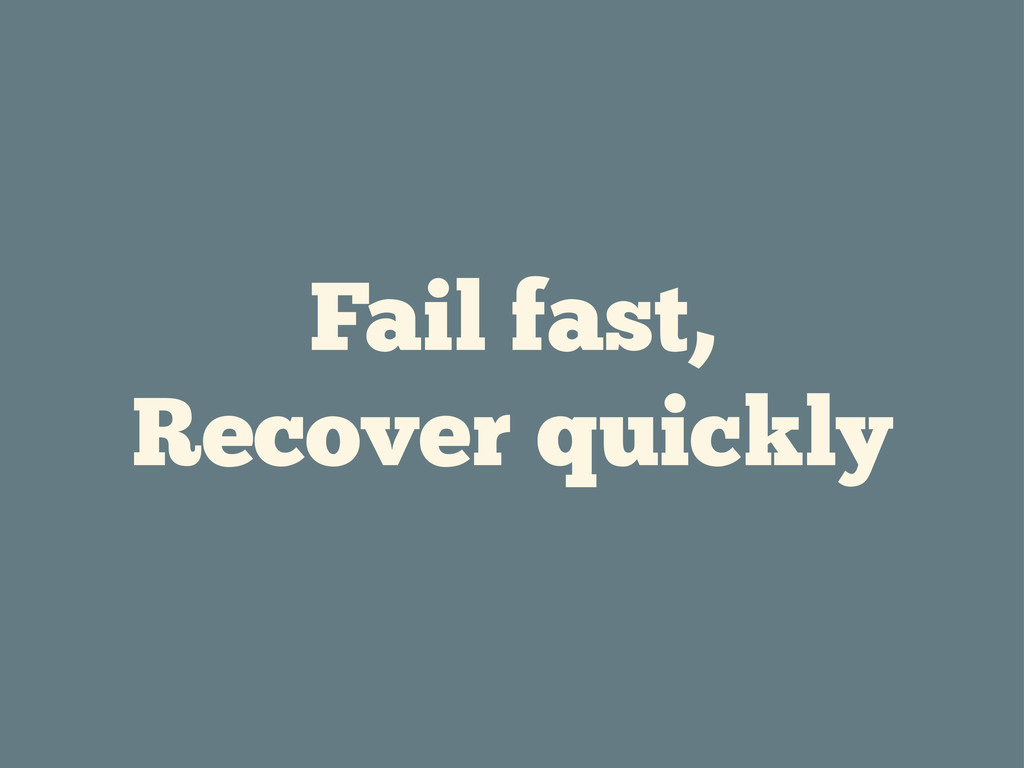 Fail fast, Recover quickly