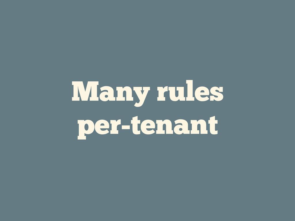 Many rules per-tenant