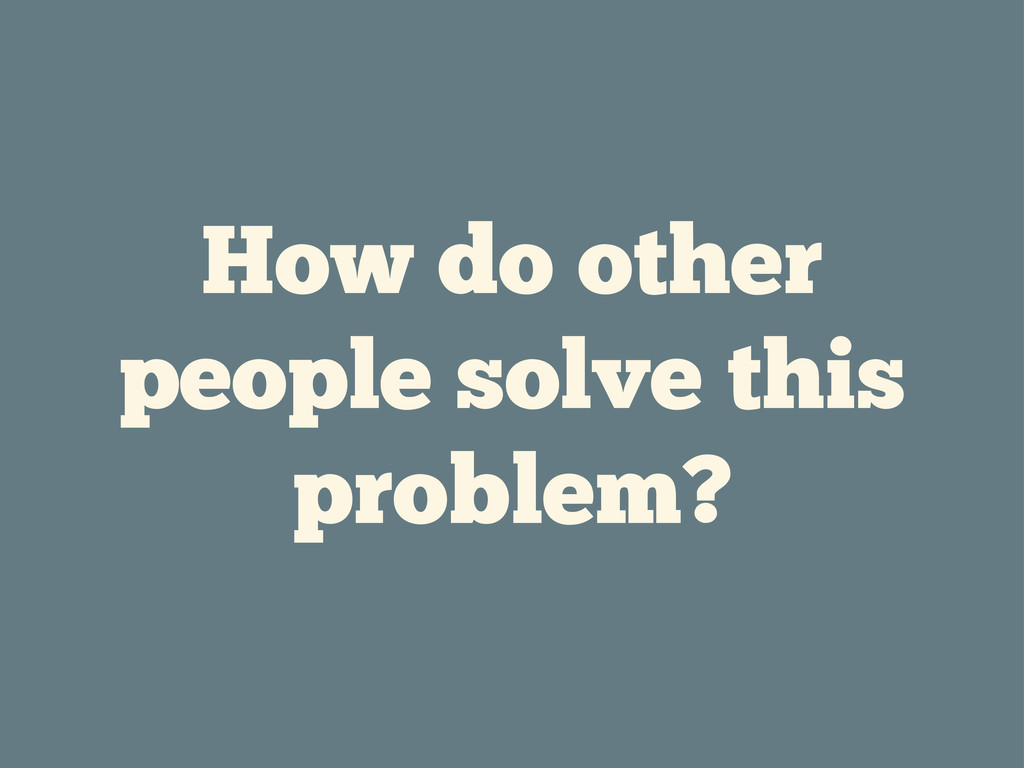 How do other people solve this problem?