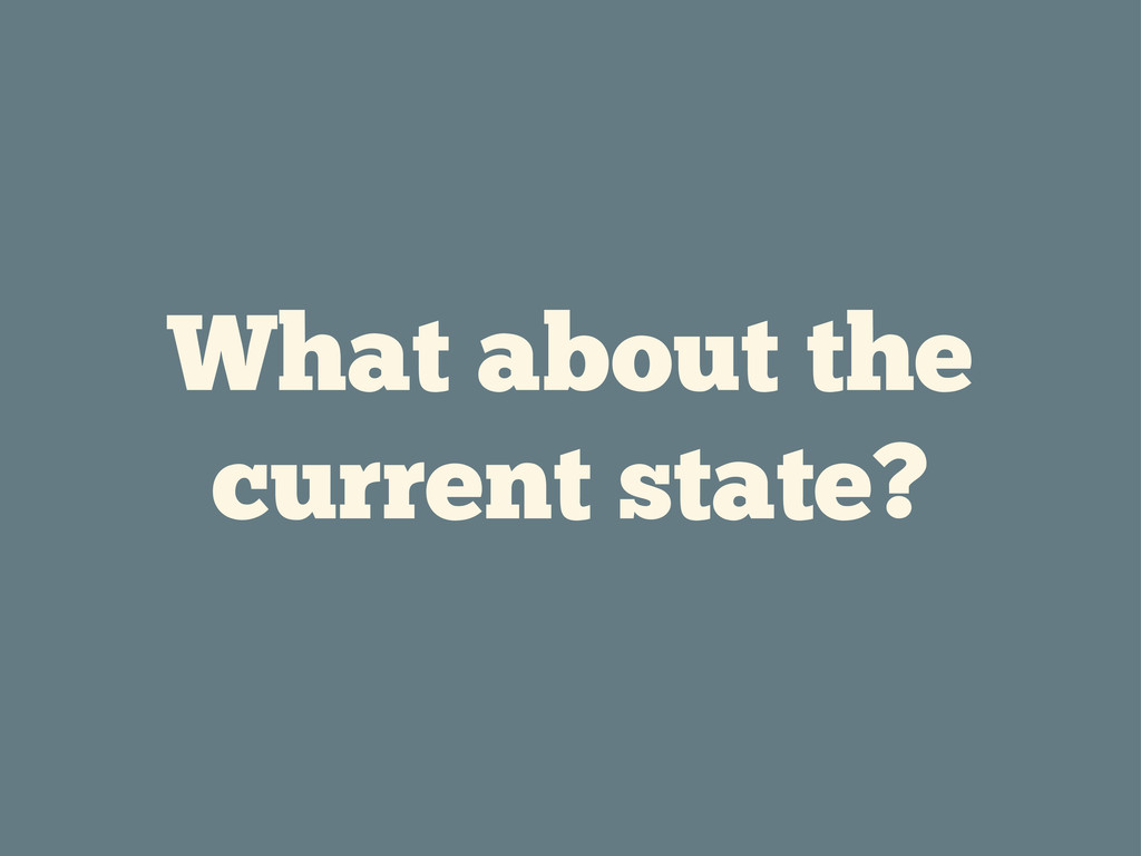 What about the current state?