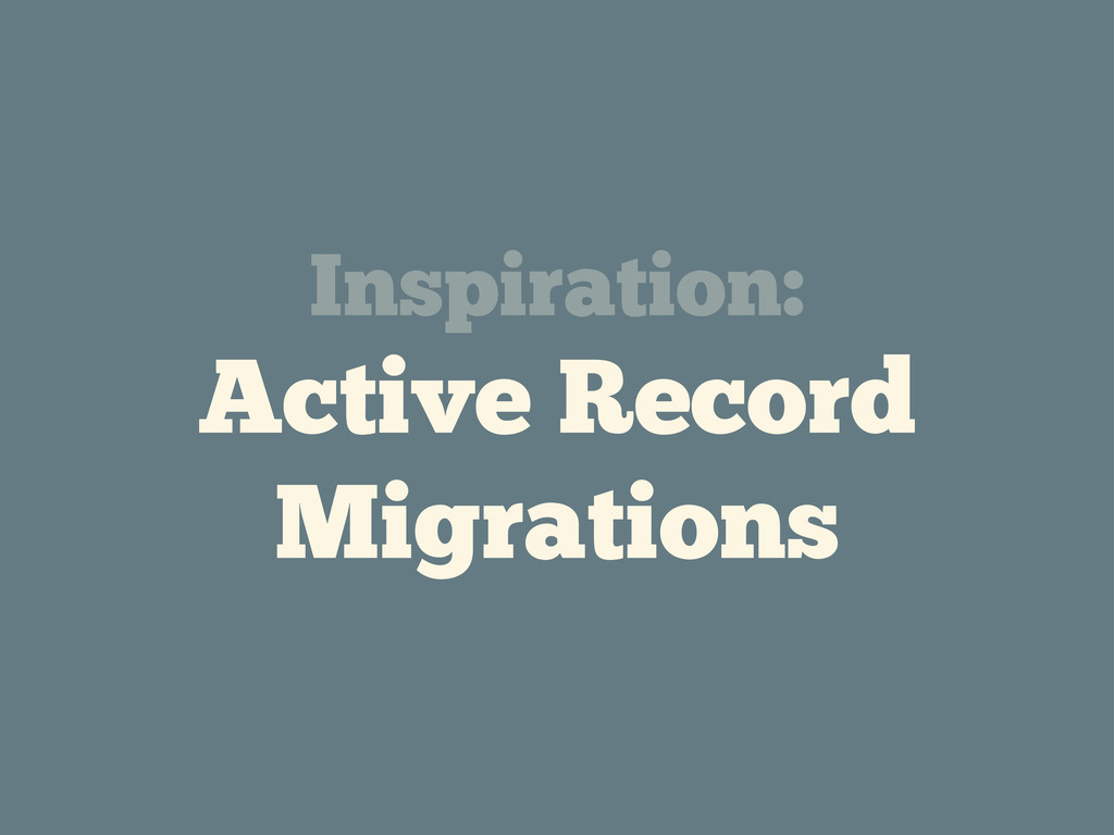 Inspiration: Active Record Migrations