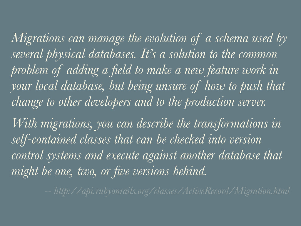 Migrations can manage the evolution of a schema...