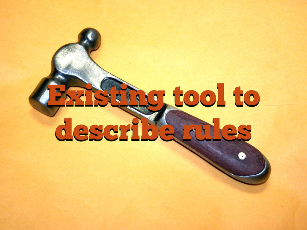Existing tool to describe rules