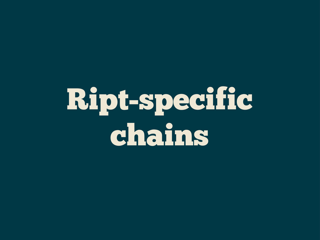 Ript-specific chains