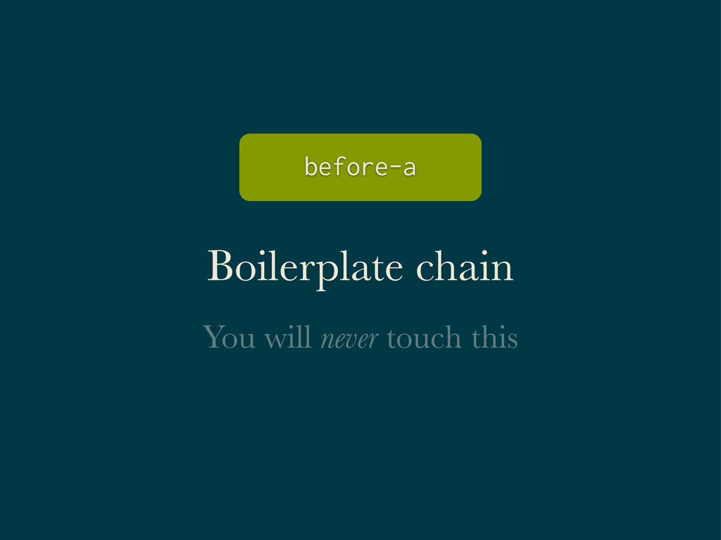 Boilerplate chain You will never touch this bef...