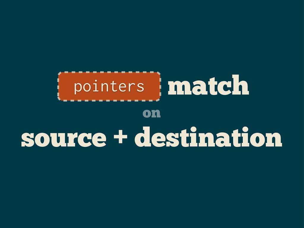 match on source + destination pointers