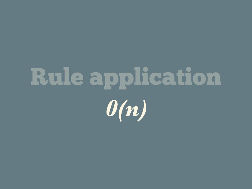 Rule application 0(n)