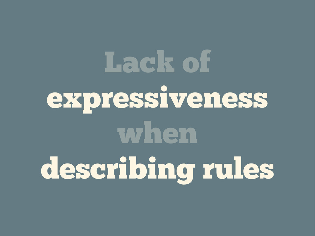 Lack of expressiveness when describing rules
