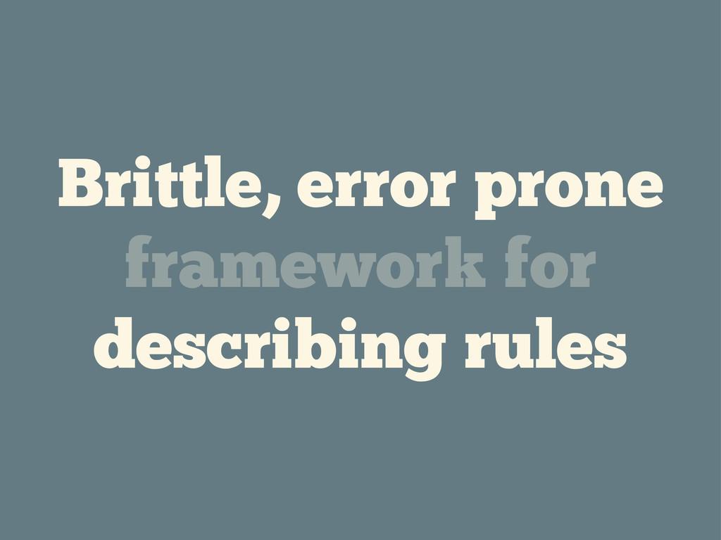 Brittle, error prone framework for describing r...