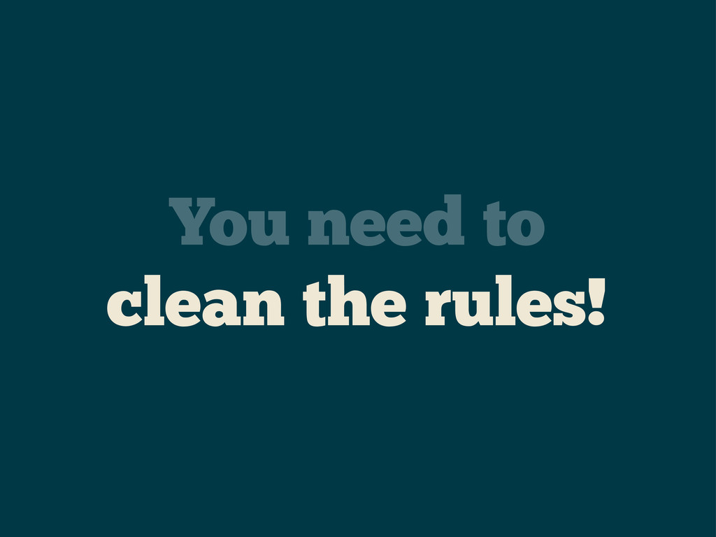 You need to clean the rules!