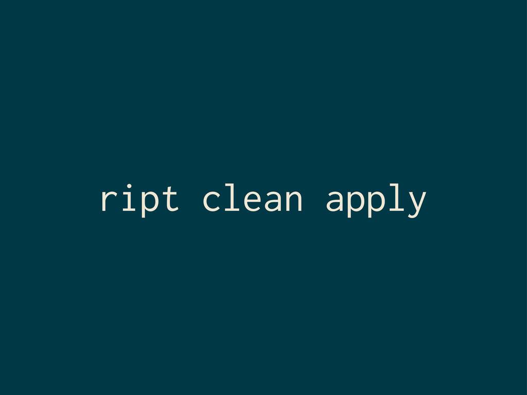 ript clean apply
