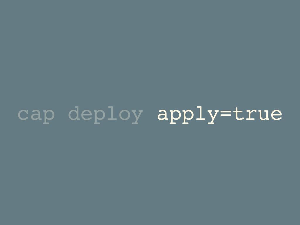 cap deploy apply=true