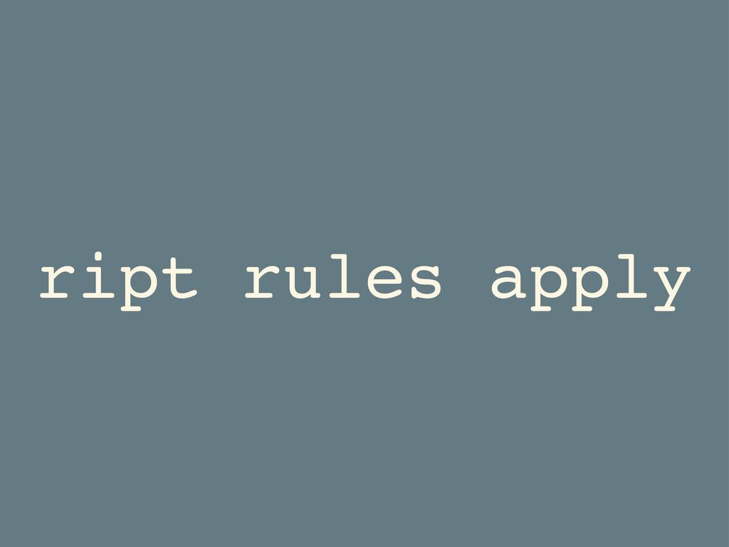 ript rules apply