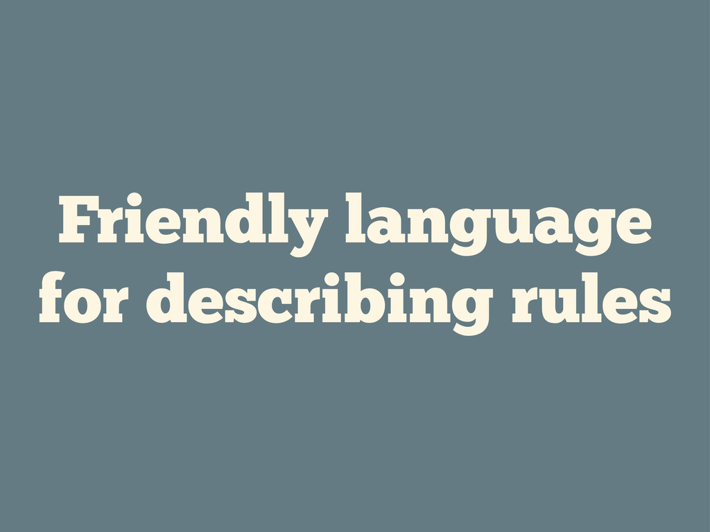 Friendly language for describing rules