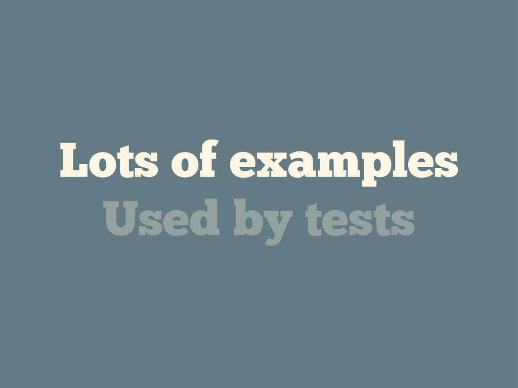 Lots of examples Used by tests