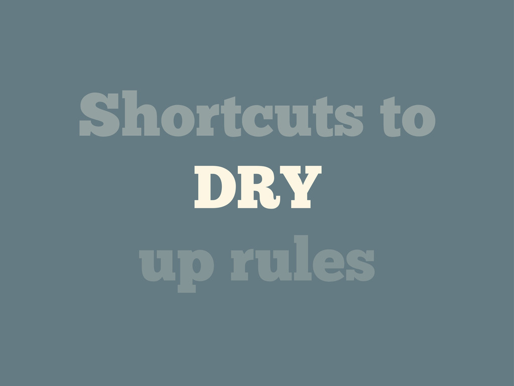 Shortcuts to DRY up rules