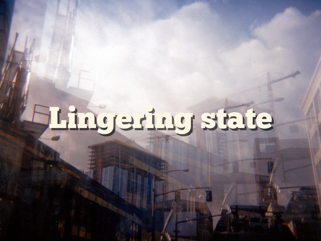 Lingering state